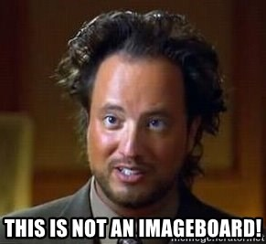 Ancient Aliens -  This is not an imageboard!