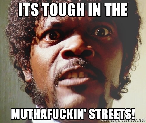 Mad Samuel L Jackson - its tough in the muthafuckin' streets!