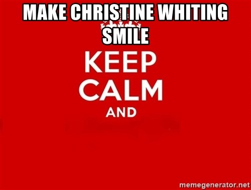 Keep Calm 2 - make christine whiting smile