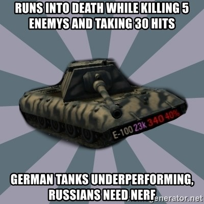 TERRIBLE E-100 DRIVER - Runs into death while killing 5 enemys and taking 30 hits German tanks underperforming,    Russians need nerf