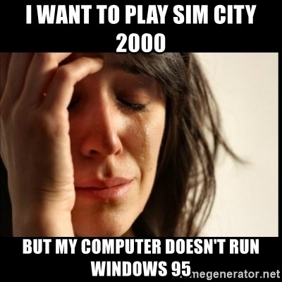 First World Problems - I want to play sim city 2000 but my computer doesn't run windows 95