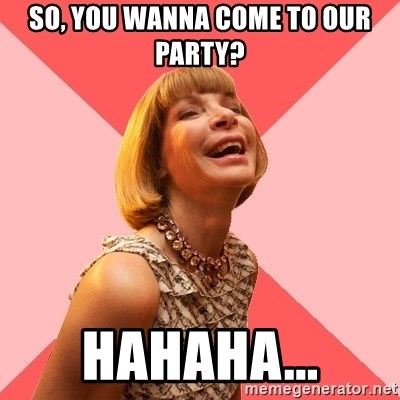 Amused Anna Wintour - SO, YOU WANNA COME TO OUR PARTY? hahaha...