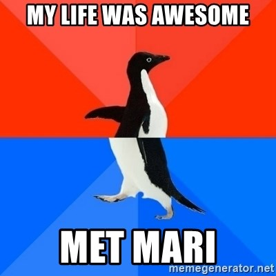 Socially Awesome Awkward Penguin - MY LIFE WAS AWESOME MET MARI