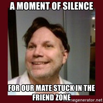Free Speech Whatley - A MOMENT OF SILENCE FOR OUR MATE STUCK IN THE FRIEND ZONE