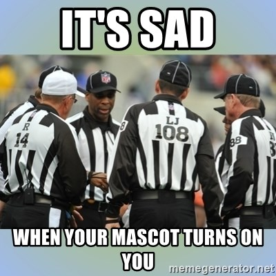 NFL Ref Meeting - IT'S SAD WHEN YOUR MASCOT TURNS ON YOU