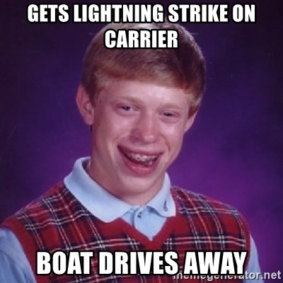Bad Luck Brian - GETS LIGHTNING STRIKE ON CARRIER BOAT DRIVES AWAY
