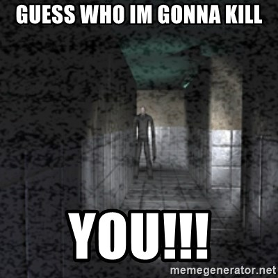 Slender game - GUESS WHO IM GONNA KILL YOU!!!