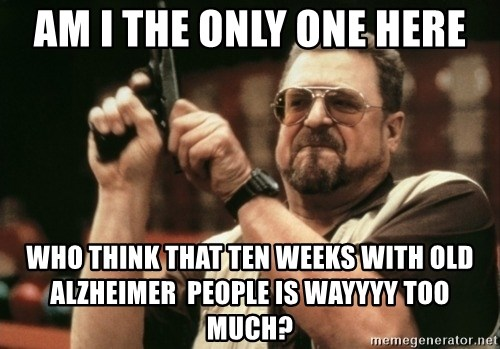 Walter Sobchak with gun - Am i The only one HEre Who THINK THAT TEN WEEKS WITH OLD aLZHEIMER  PEOPLE IS WAYYYY TOO MUCH?