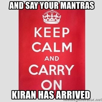 Keep Calm -  and say your mantras kiran has arrived