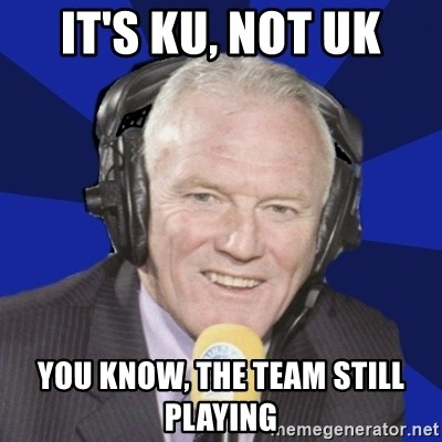 Optimistic Eddie Gray  - It's KU, not UK You know, the team still playing