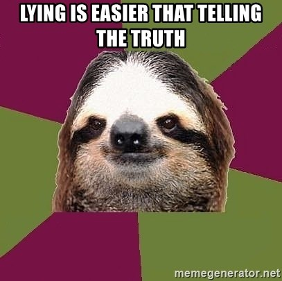 Just-Lazy-Sloth - LYING IS EASIER THAT TELLING THE TRUTH