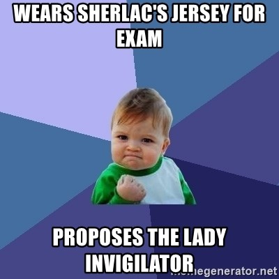 Success Kid - WEARS SHERLAC'S JERSEY FOR  EXAM PROPOSES THE LADY INVIGILATOR