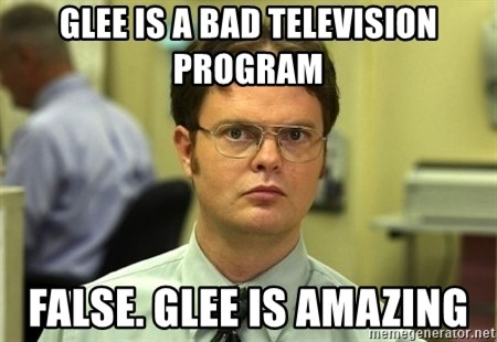 Dwight Schrute - Glee is a bad television program False. glee is amazing