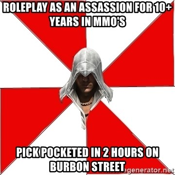 Assassin's Creed - Roleplay as an assassion for 10+ years in MMO's Pick Pocketed in 2 hours on burbon street