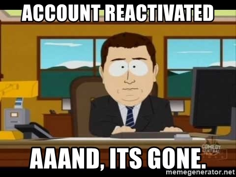 south park aand it's gone - Account Reactivated Aaand, its gone.