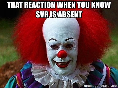Pennywise the Clown - that reaction when you know svr is absent