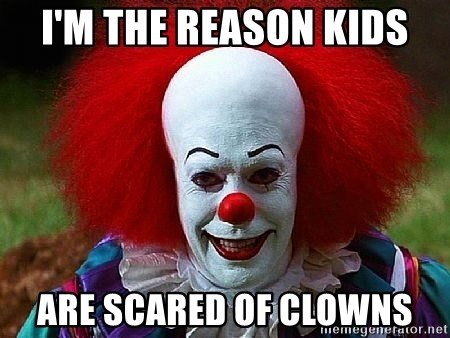Pennywise the Clown - I'M THE REASON KIDS ARE SCARED OF CLOWNS