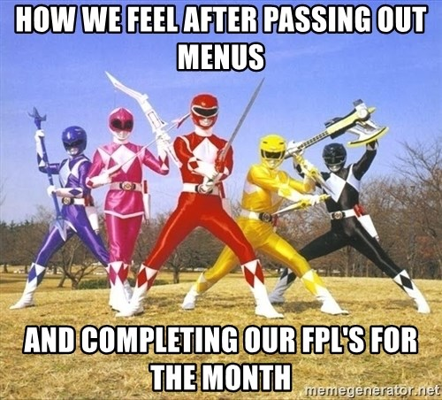 Power Ranger meme - HOW WE FEEL AFTER PASSING OUT MENUS AND COMPLETING OUR FPL'S FOR THE MONTH
