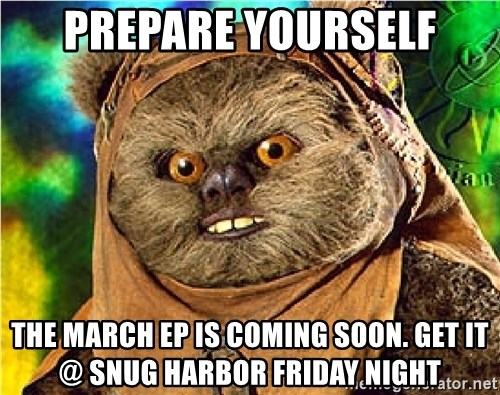 Rape Ewok - Prepare Yourself The March EP is coming soon. Get it @ Snug harbor friday night