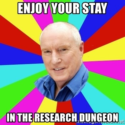 Alf Stewart - enjoy your stay in the research dungeon