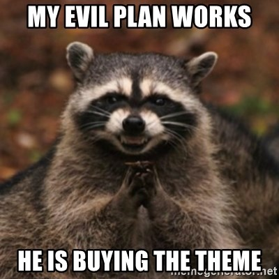 evil raccoon - My evil plan works He is buying the theme
