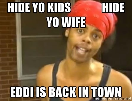 Hide Yo Kids - Hide yo kids              hide yo wife eddi is back in town