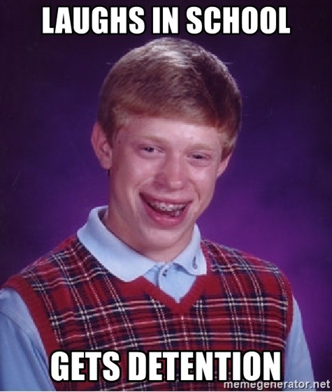 Bad Luck Brian - Laughs in school Gets detention