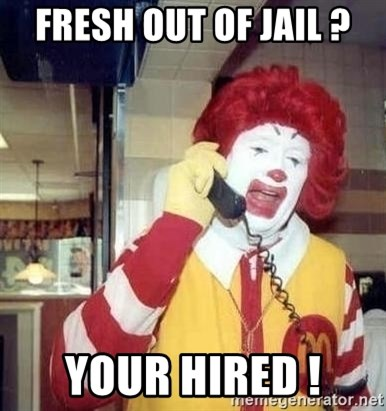 Ronald Mcdonald Call - fresh out of jail ? Your hired !
