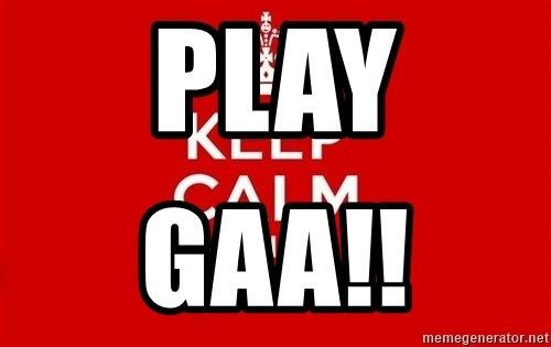 Keep Calm 3 - PLAY GAA!!