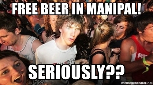 Sudden Realization Ralph - free beer in manipal! seriously??