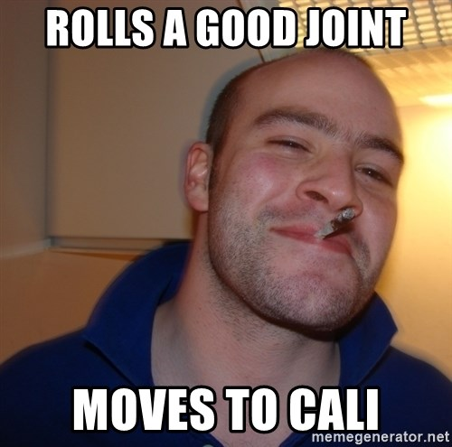 Good Guy Greg - Rolls a good joint Moves to Cali