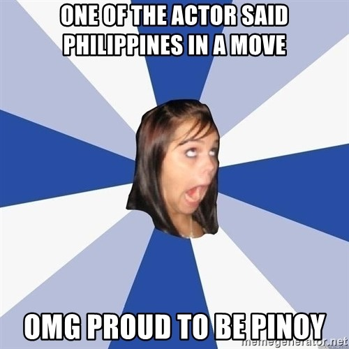 Annoying Facebook Girl - one of the actor said philippines in a move omg proud to be pinoy