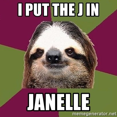 Just-Lazy-Sloth - I PUT THE J IN JANELLE