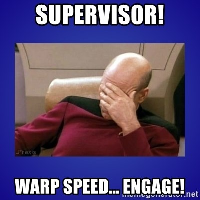 Picard facepalm  - Supervisor! WARP SPEED... ENGAGE!