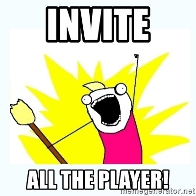 All the things - Invite  ALL THE PLAYER!