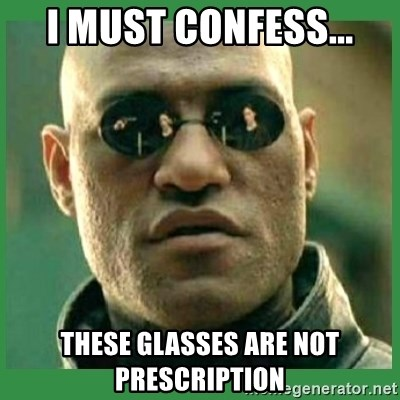 Matrix Morpheus - I MUST CONFESS... THESE GLASSES ARE NOT PRESCRIPTION