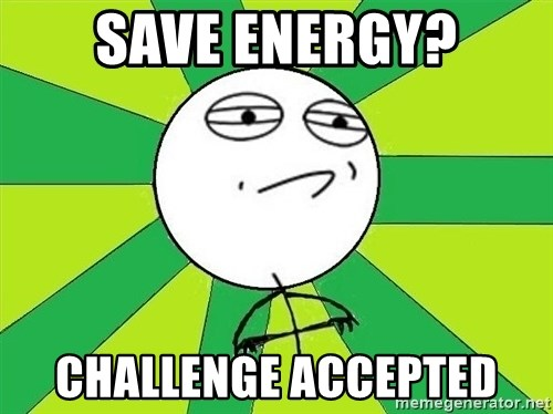 Challenge Accepted 2 - save energy? challenge accepted
