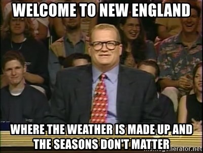 DrewCarey - WELCOME TO NEW ENGLAND WHERE THE WEATHER IS MADE UP AND THE SEASONS DON'T MATTER