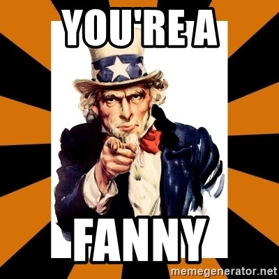 Uncle sam wants you! - You're A Fanny
