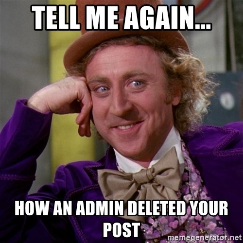 Willy Wonka - Tell me again... How an Admin deleted your post
