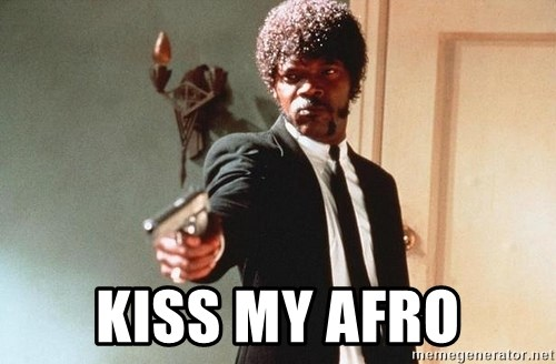 I double dare you -  KISS MY AFRO