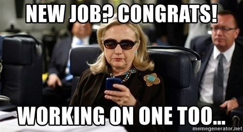 Hillary Text - new job? Congrats! working on one too...
