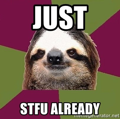 Just-Lazy-Sloth - just stfu already