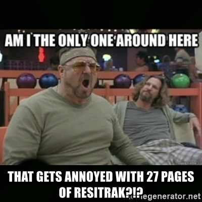 angry walter -  That gets annoyed with 27 paGes of resitrak?!?