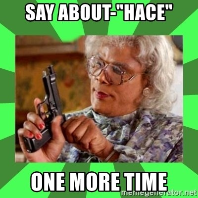 """Madea - Say about-""""hace"""" one more time"""