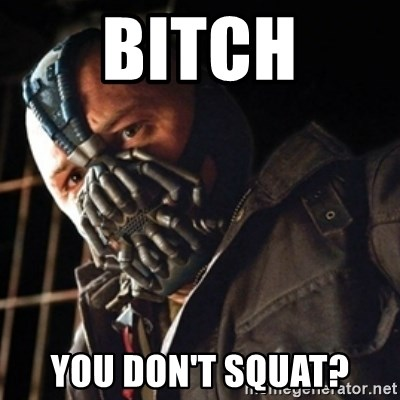 Only then you have my permission to die - BITCH YOU DON'T SQUAT?