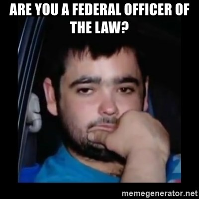 just waiting for a mate - ARE YOU A FEDERAL OFFICER OF THE LAW?