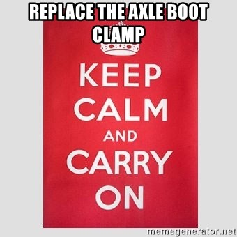 Keep Calm - replace the axle boot clamp