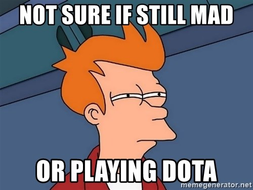 Futurama Fry - not sure if still mad or playing DOTA