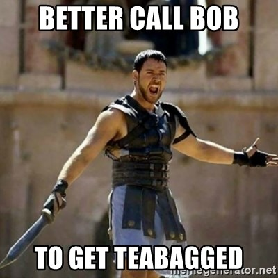 GLADIATOR - better call bob to get teabagged